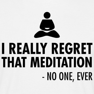 I really regret that meditation - no one, ever T-Shirts - Men's T-Shirt