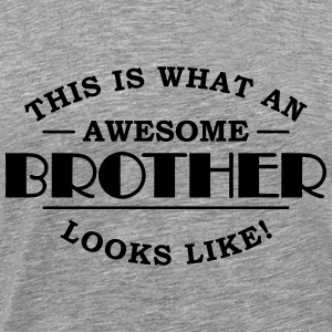 This is what an awesome brother looks like T-Shirts - Männer Premium T-Shirt