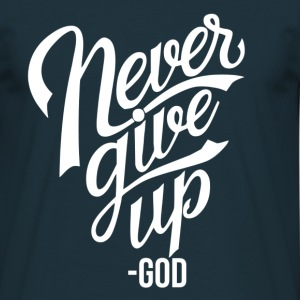 Never give up - Männer T-Shirt