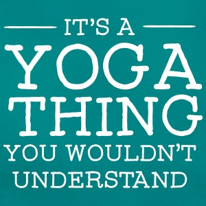 It's A Yoga Thing - You Wouldn't Understand Camisetas - Camiseta mujer