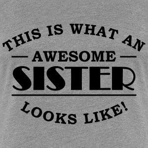 This is what an awesome sister looks like T-Shirts - Women's Premium T-Shirt