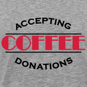 Accepting coffee donations T-Shirts - Men's Premium T-Shirt