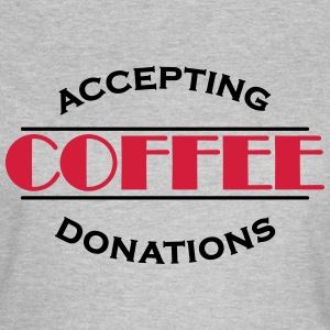Accepting coffee donations T-shirts - T-shirt dam