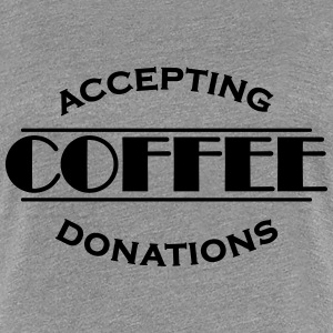 Accepting coffee donations T-shirts - Premium-T-shirt dam