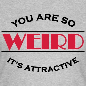 You are so weird - It's attractive T-shirts - Dame-T-shirt