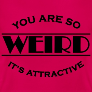 You are so weird - It's attractive Camisetas - Camiseta mujer