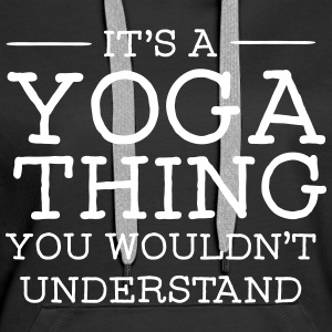 It's A Yoga Thing - You Wouldn't Understand Hoodies & Sweatshirts - Women's Premium Hoodie