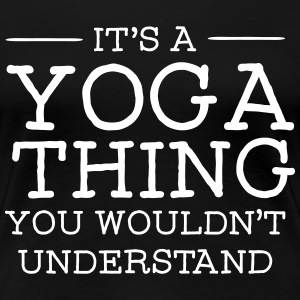 It's A Yoga Thing - You Wouldn't Understand T-shirts - Vrouwen Premium T-shirt