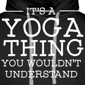 It's A Yoga Thing - You Wouldn't Understand Hoodies & Sweatshirts - Men's Premium Hoodie