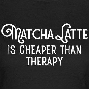 Matcha Latte Is Cheaper Than Therapy T-Shirts - Frauen T-Shirt