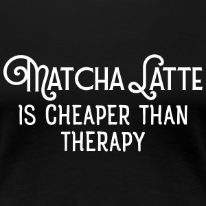 Matcha Latte Is Cheaper Than Therapy T-Shirts - Frauen Premium T-Shirt