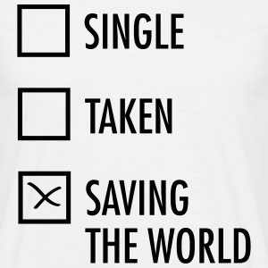 Single Taken Saving the World  T-Shirts - Men's T-Shirt
