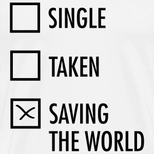 Single Taken Saving the World  T-Shirts - Men's Premium T-Shirt