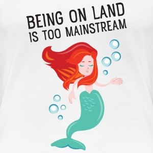 Being on land is too mainstream T-shirts - Dame premium T-shirt