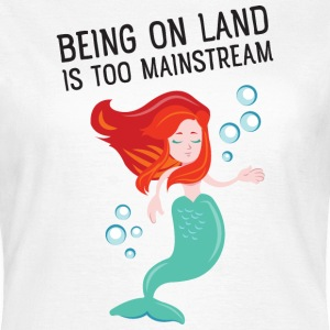 Being on land is too mainstream T-shirts - T-shirt dam