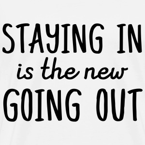 Staying in is the new going out Camisetas - Camiseta premium hombre