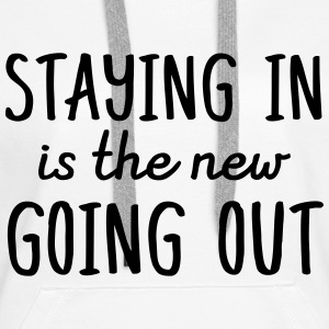 Staying in is the new going out Pullover & Hoodies - Frauen Premium Hoodie