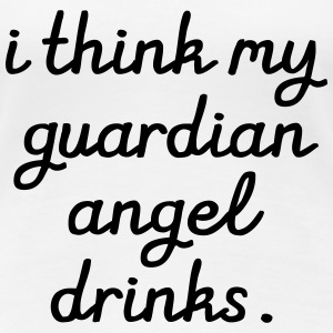 I think my Guardian Angel drinks T-shirts - Dame premium T-shirt