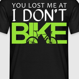 You lost me at I don't bike - Men's T-Shirt