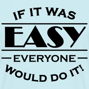 If it was easy everyone would do it! T-shirts - T-shirt herr