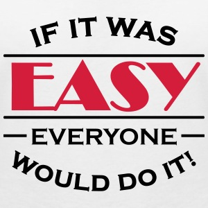 If it was easy everyone would do it! T-Shirts - Women's V-Neck T-Shirt