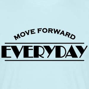Move forward everyday T-Shirts - Men's T-Shirt