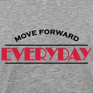 Move forward everyday Magliette - Maglietta Premium da uomo