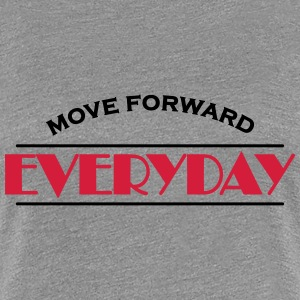 Move forward everyday T-shirts - Premium-T-shirt dam