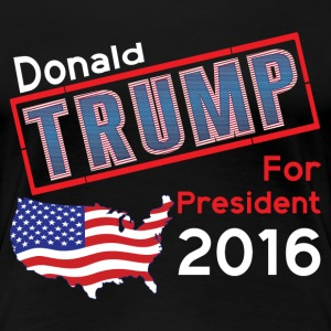 Donald Trump For President 2016 T-Shirts - Women's Premium T-Shirt
