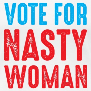 Vote For Nasty Women  T-Shirts - Women's Premium T-Shirt