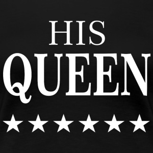 HIS QUEEN  T-Shirts - Frauen Premium T-Shirt
