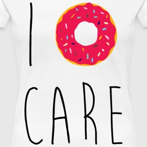 I Donut Care Funny Quote T-Shirts - Frauen Premium T-Shirt