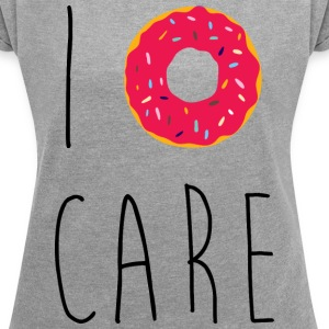 I Donut Care Funny Quote T-Shirts - Women's T-shirt with rolled up sleeves