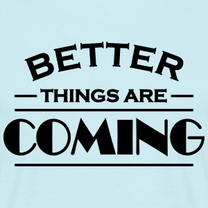 Better things are coming T-shirts - Herre-T-shirt