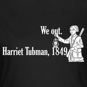 We Out Harriet Tubman 1849 T-Shirts - Women's T-Shirt