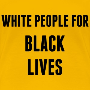 White People For Black Lives T-Shirts - Women's Premium T-Shirt