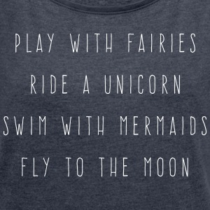 Play With Fairies Funny Quote T-Shirts - Women's T-shirt with rolled up sleeves