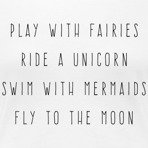 Play With Fairies Funny Quote T-Shirts - Women's Premium T-Shirt