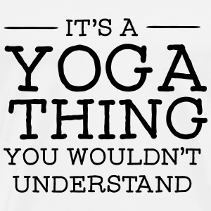 It's A Yoga Thing - You Wouldn't Understand T-Shirts - Men's Premium T-Shirt