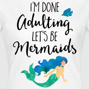 Done Adulting Mermaids Funny Quote T-Shirts - Women's T-Shirt