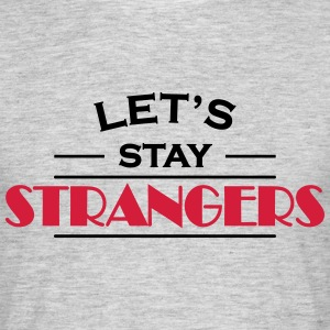 Let's stay strangers T-shirts - Herre-T-shirt