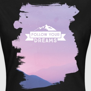 follow your dreams T-Shirts - Frauen T-Shirt