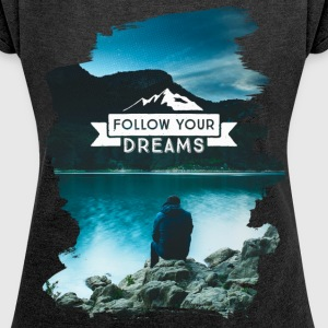 follow your dreams T-Shirts - Frauen T-Shirt mit gerollten Ärmeln