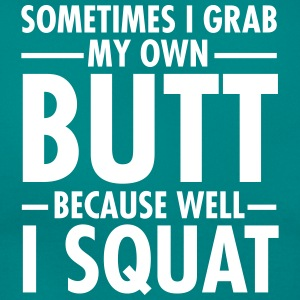 Sometimes I Grab My Own Butt... T-Shirts - Frauen T-Shirt