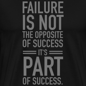 Faillure Is Not The Opposite Of Success... T-Shirts - Men's Premium T-Shirt