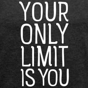Your Only Limit Is You T-Shirts - Frauen T-Shirt mit gerollten Ärmeln