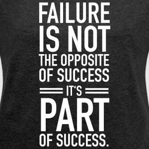 Faillure Is Not The Opposite Of Success... T-shirts - T-shirt med upprullade ärmar dam