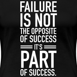 Faillure Is Not The Opposite Of Success... T-Shirts - Women's Premium T-Shirt