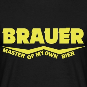 brauer master of my own bier T-Shirts - Männer T-Shirt