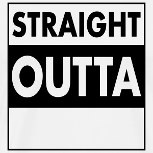 Straight Outta - Your Text (Font = Futura) T-Shirts - Men's Premium T-Shirt